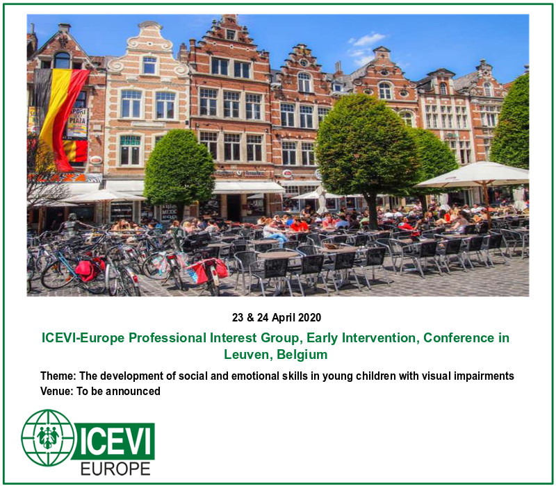 23 & 24 April 2020 ICEVI-Europe Professional Interest Group, Early Intervention, Conference in Leuven, Belgium Theme & Venue to be announced